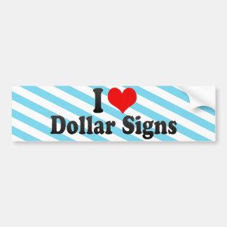 I Love Dollar Signs Bumper Sticker
