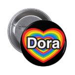 I love Dora. I love you Dora. Heart 6 Cm Round Badge