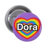 I love Dora. I love you Dora. Heart Pin