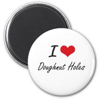 I Love Doughnut Holes artistic design Magnet