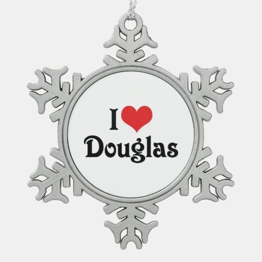 I Love Douglas Ornaments