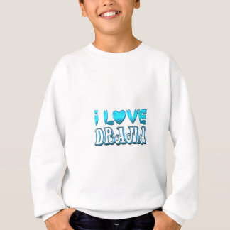 I Love Drama Sweatshirt