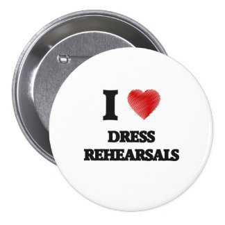 I love Dress Rehearsals 7.5 Cm Round Badge