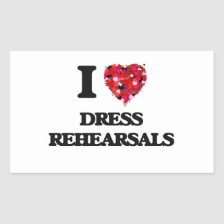 I love Dress Rehearsals Rectangular Sticker
