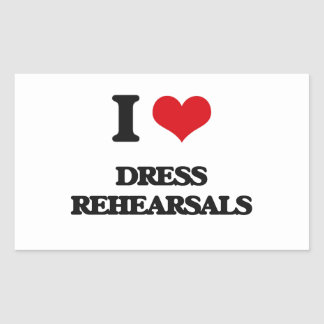 I love Dress Rehearsals Rectangle Stickers