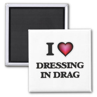 I love Dressing in Drag Magnet