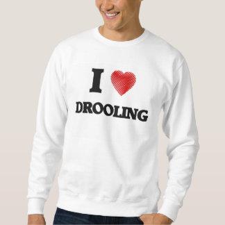 I love Drooling Sweatshirt