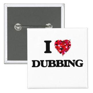 I love Dubbing 15 Cm Square Badge