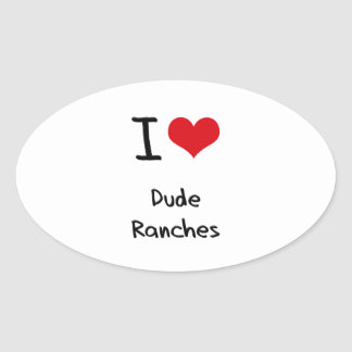 I Love Dude Ranches Oval Sticker