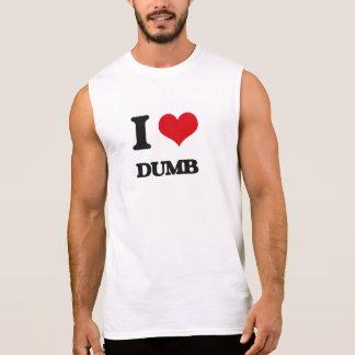 I love Dumb Sleeveless Shirts