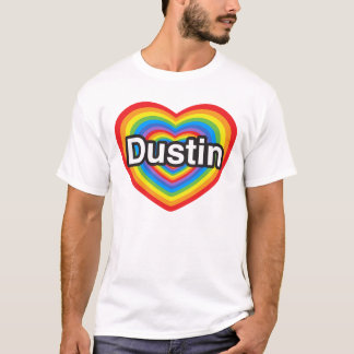 I love Dustin. I love you Dustin. Heart T-Shirt