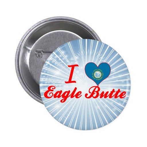 I Love Eagle Butte, South Dakota Pins
