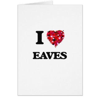 I love EAVES Greeting Card