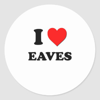 I love Eaves Round Stickers