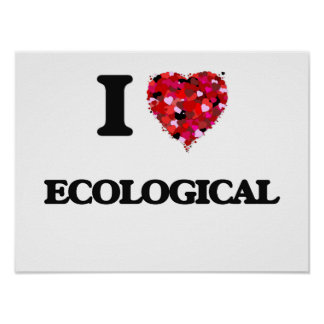 I love ECOLOGICAL Poster