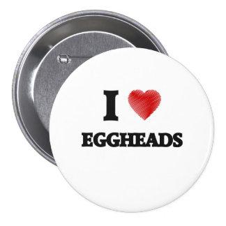 I love EGGHEADS 7.5 Cm Round Badge