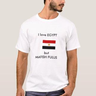 I love EGYPT, but MAFISH FULUS T-Shirt