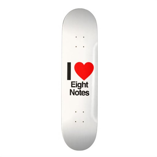 i love eight notes skateboard deck