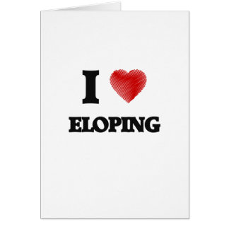 I love ELOPING Greeting Card