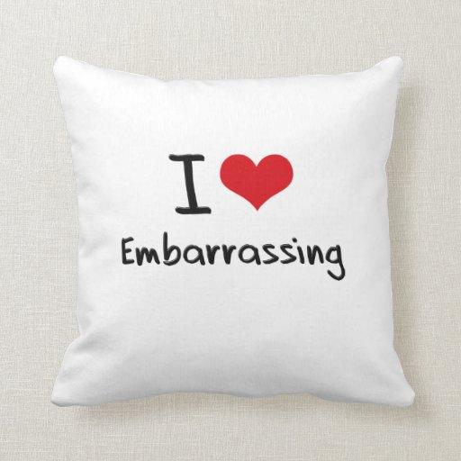 I love Embarrassing Pillows