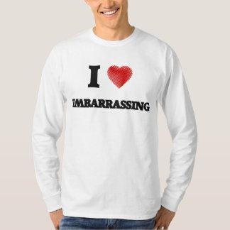 I love EMBARRASSING T-Shirt