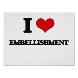 I love EMBELLISHMENT Print