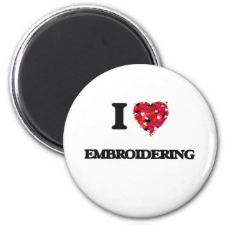 I love EMBROIDERING 6 Cm Round Magnet