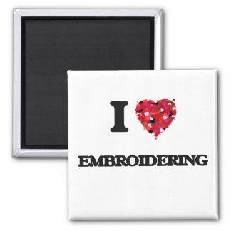 I love EMBROIDERING Square Magnet