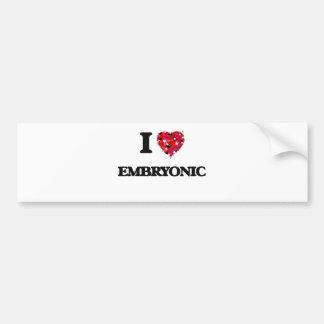 I love EMBRYONIC Bumper Sticker