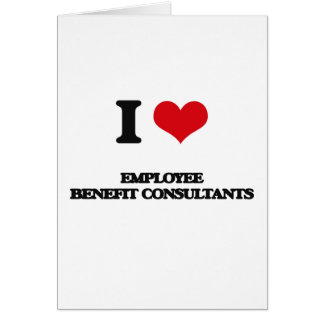 I love Employee Benefit Consultants Greeting Card
