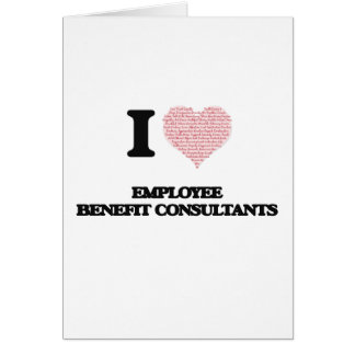I love Employee Benefit Consultants (Heart made fr Greeting Card
