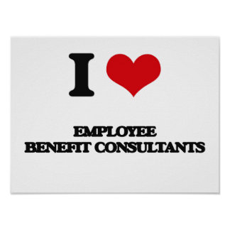 I love Employee Benefit Consultants Poster
