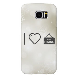 I Love Employing Applicants Samsung Galaxy S6 Cases