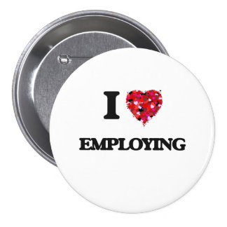 I love EMPLOYING 7.5 Cm Round Badge