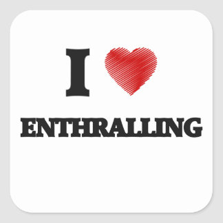 I love ENTHRALLING Square Sticker