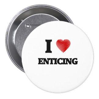 I love ENTICING 7.5 Cm Round Badge