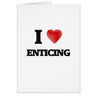 I love ENTICING Greeting Card