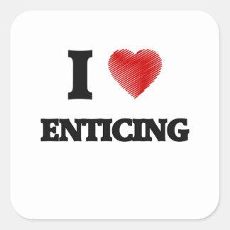 I love ENTICING Square Sticker