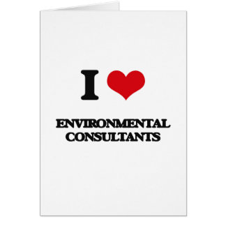 I love Environmental Consultants Greeting Cards