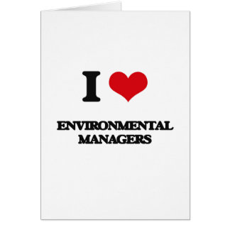 I love Environmental Managers Greeting Cards