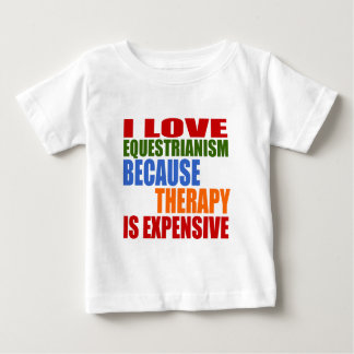 I Love Equestrianism Because Therapy Is Expensive Baby T-Shirt