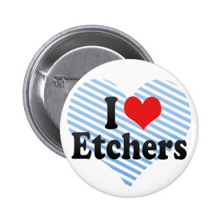 I Love Etchers Pin