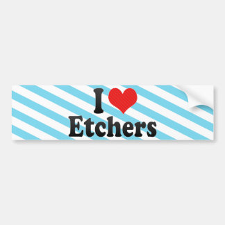 I Love Etchers Bumper Stickers