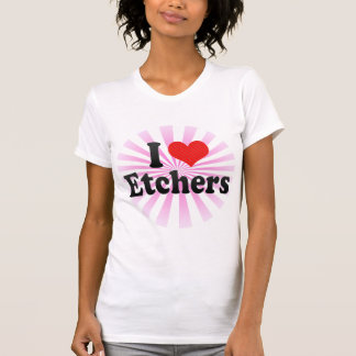 I Love Etchers Tee Shirts