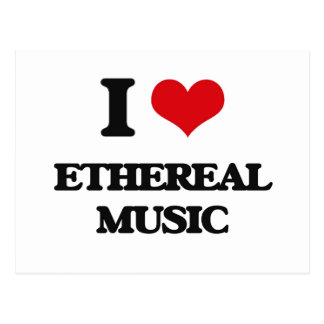 I Love ETHEREAL MUSIC Postcards