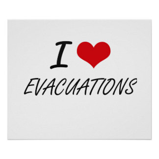 I love EVACUATIONS Poster