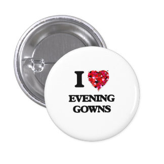 I love EVENING GOWNS 3 Cm Round Badge