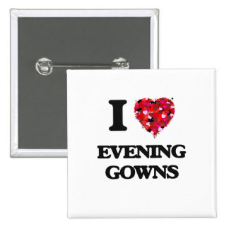 I love EVENING GOWNS 15 Cm Square Badge