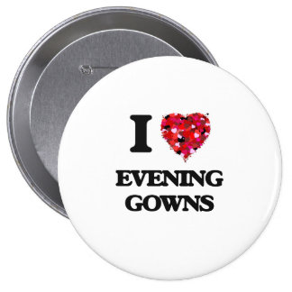 I love EVENING GOWNS 10 Cm Round Badge