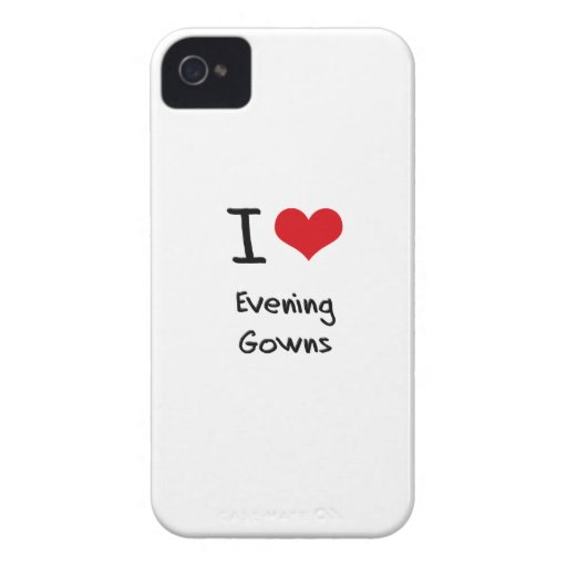 I love Evening Gowns Case-Mate iPhone 4 Cases